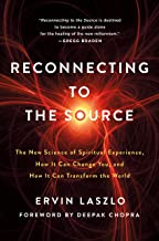 Reconnecting to The Source: The New Science of Spiritual Experience, How It Can Change You, and How It Can Transform the World (English Edition)