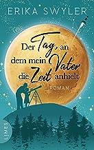 Der Tag, an dem mein Vater die Zeit anhielt: Roman (German Edition)