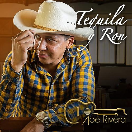 Tequila Y Ron de Noé Rivera en Amazon Music - Amazon.es