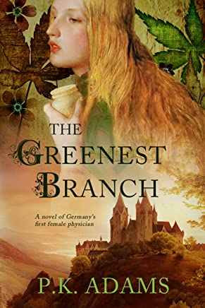 The Greenest Branch: A Novel of Germany's First Female Physician (Hildegard of Bingen Book 1)