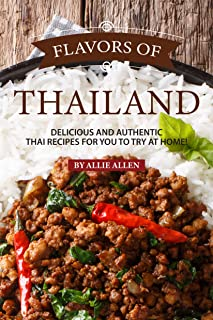 Flavors of Thailand: Delicious and Authentic Thai Recipes for You to Try at Home!