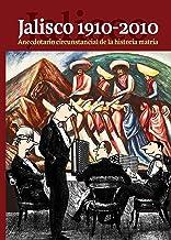 Jalisco 1910-2010: Anecdotario circunstancial de la historia matria (Spanish Edition)