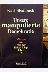 Unsere manipulierte Demokratie: Müssen wir mit der linken Lüge leben? Relié