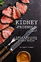 Kidney Friendly Cookbook: Simple Delicious Recipes for Better Kidney Health