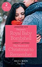 Heiress's Royal Baby Bombshell: Heiress's Royal Baby Bombshell (the Cattaneos' Christmas Miracles) / the Maverick's Christmas to Remember (Montana Mavericks: the Lonelyhearts Ranch)