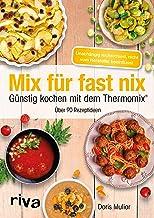 Mix für fast nix. Günstig kochen mit dem Thermomix®: Übe