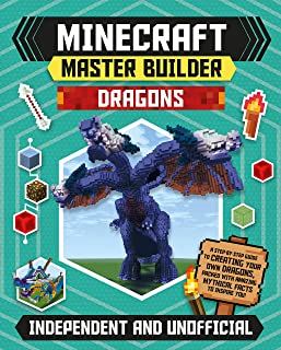 Minecraft Master Builder: Dragons: A step-by-step guide to creating your own dragons, packed with amazing mythical facts t...