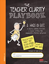 The Teacher Clarity Playbook, Grades K-12: A Hands-On Guide to Creating Learning Intentions and Success Criteria for Organ...