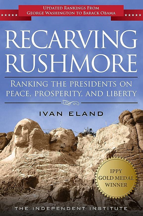 言語スカリー不格好Recarving Rushmore: Ranking the Presidents on Peace, Prosperity, and Liberty (English Edition)