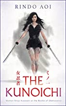 THE KUNOICHI: Woman Ninja Assassin at the Battle of Okehazama