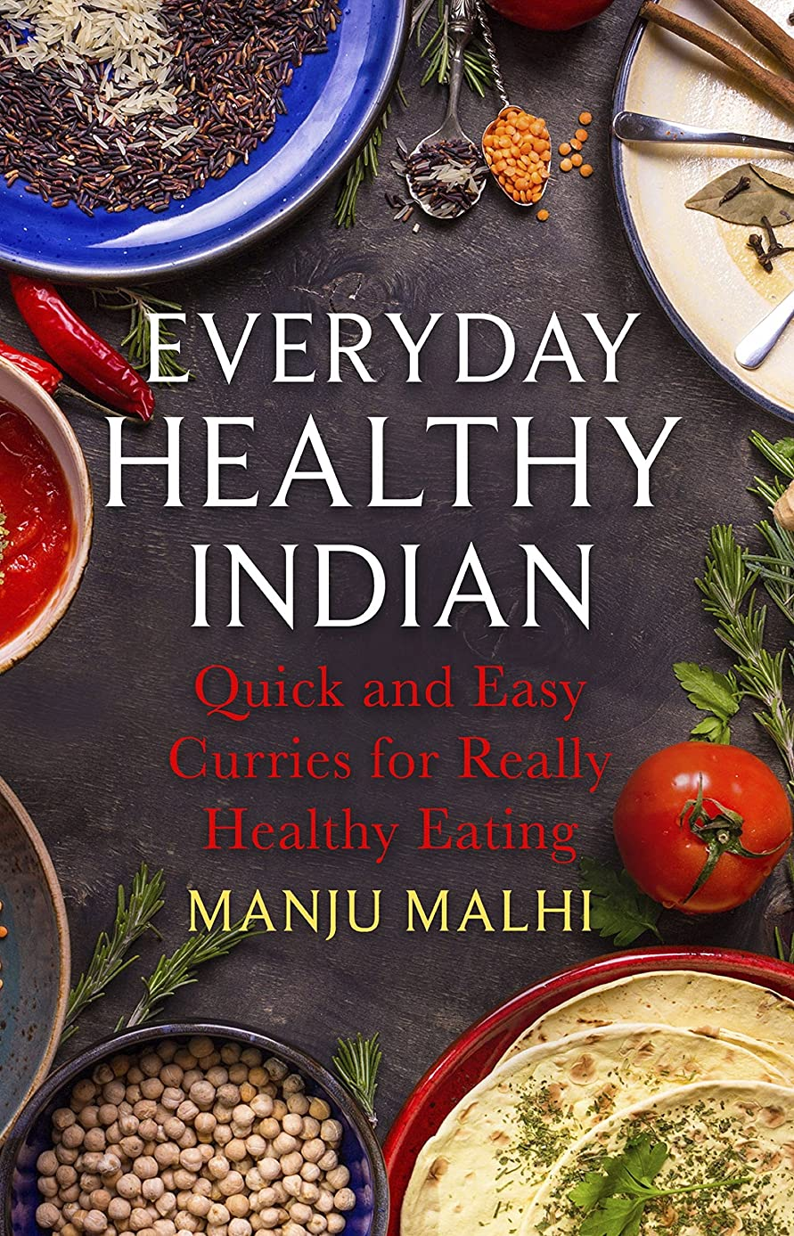 Everyday Healthy Indian Cookery: Quick and easy curries for really healthy eating (English Edition)