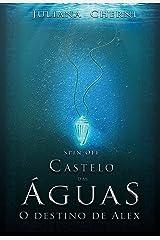 Castelo das Águas: Spin Off - O Destino de Alex eBook Kindle