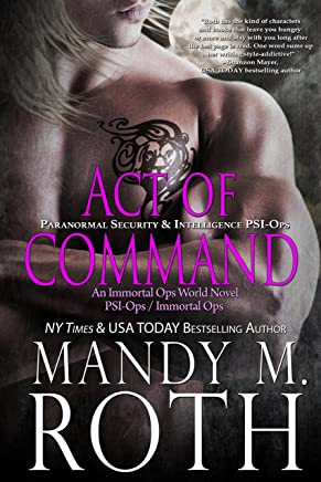Act of Command: Paranormal Security and Intelligence an Immortal Ops World Novel (PSI-Ops / Immortal Ops Book 4)