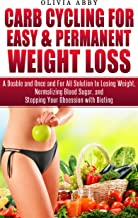 Carb Cycling For Easy & Permanent Weight Loss: A Doable and Once and For All Solution to Losing Weight, Normalizing Blood Sugar, and Stopping Your Obsession with Dieting