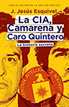 La CIA, Camarena y Caro Quintero. / The CIA, Camarena, and Caro Quintero: La historia secreta (Spanish Edition)