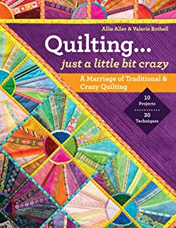 Quilting ― Just a Little Bit Crazy: A Marriage of Traditional & Crazy Quilting