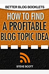 How to Find a Profitable Blog Topic Idea (Better Blog Booklets) Kindle Edition