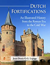 Dutch Fortifications: An Illustrated History from the Roman Era to the Cold War (English Edition)