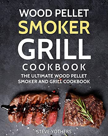 Wood Pellet Smoker Grill Cookbook: The Ultimate Wood Pellet Smoker and Grill Cookbook (Pellet Smoker Cookbook 1) (English Edition)