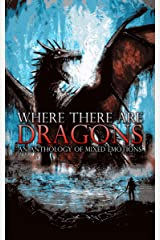 Where There Are Dragons: An Anthology of Mixed Emotions Kindle Edition