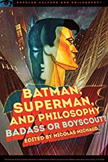 Batman, Superman, and Philosophy: Badass or Boyscout? (Popular Culture and Philosophy)