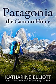 Patagonia: the Camino Home (A Camino of the Soul Book 2)