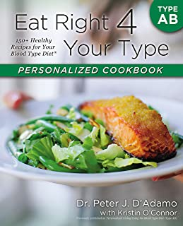 Eat Right 4 Your Type Personalized Cookbook Type AB: 150+ Healthy Recipes For Your Blood Type Diet