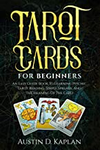 Tarot Cards For Beginners: An Easy Guide Book To Learning Psychic Tarot Reading, Simple Spreads, And The Meaning Of The Card