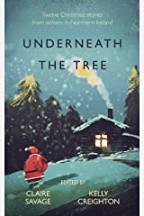 Underneath the Tree: Twelve Christmas stories from Writers in Northern Ireland Kindle Edition