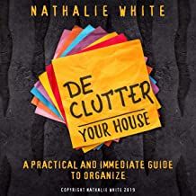 Decluttering Your House: A Practical and Immediate Guide to Organize
