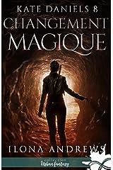 Changement magique: Kate Daniels, T8 Format Kindle