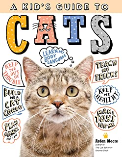 A Kid s Guide to Cats: How to Train, Care For, and Play and Communicate With Your Amazing Pet!