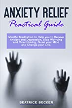 Anxiety Relief – Practical Guide: Mindful Meditation to Help you to Relieve Anxiety and Depression, Stop Worrying and Overthinking, Quiet your Mind and Change your Life (English Edition)