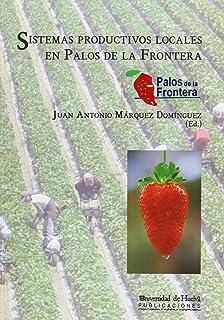Sistemas productivos locales en Palos de la Frontera (Collectanea)