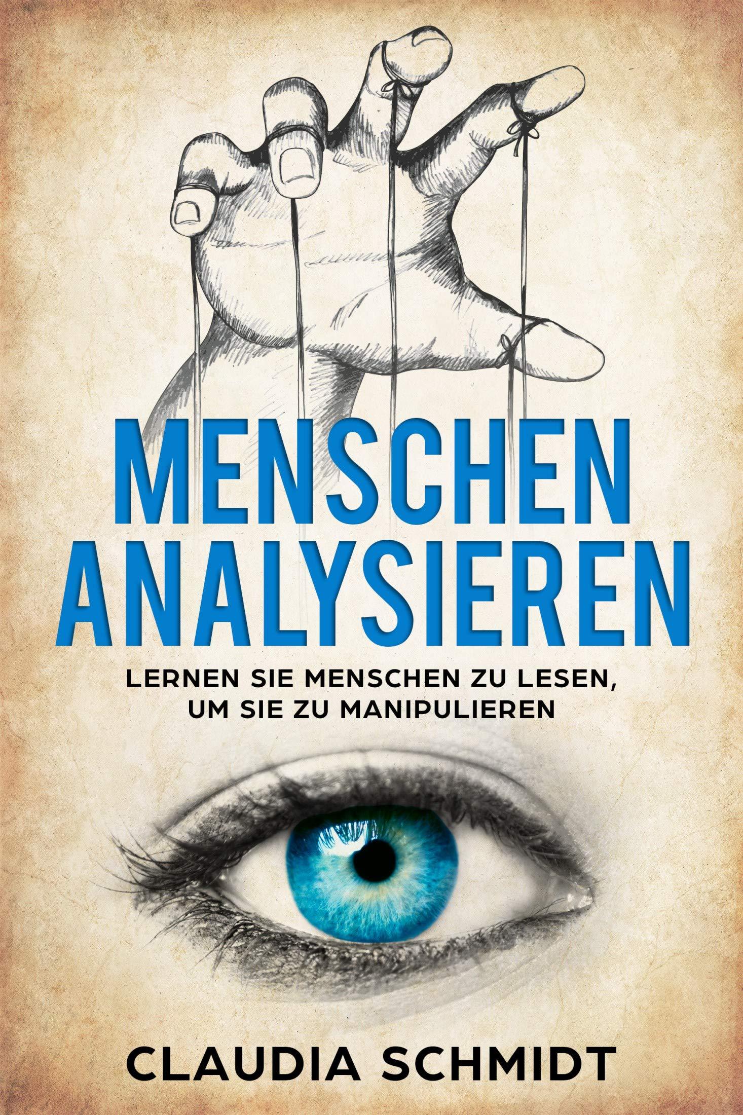 Menschen analysieren: Lernen Sie Menschen zu lesen, um sie zu manipulieren (German Edition)