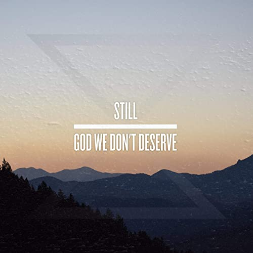 Still - God We Don't Deserve (2020)