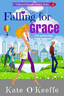 Falling for Grace: Funny sexy chick lit (Wellywood Romantic Comedy Book 3)