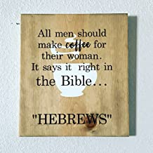 All Men Should Make Coffee for their woman it says it right in the Bible HEBREWS Wood Sign Wood Decor funny sign coffee decor