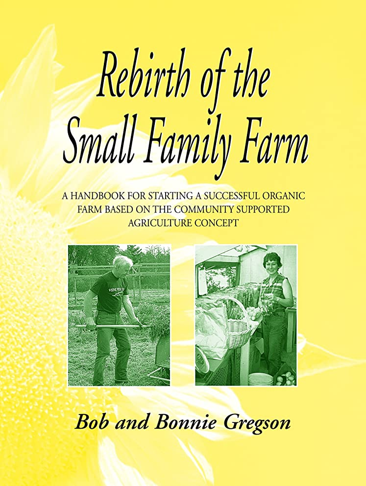 確かにスクレーパー北西Rebirth of the Small Family Farm: A Handbook for Starting a Successful Organic Farm Based on the Community Supported Agriculture Concept (English Edition)