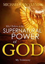 Why I Believe in the Supernatural Power of God: My Testimony