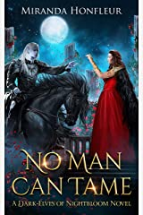 No Man Can Tame (Dark-Elves of Nightbloom Book 1) Kindle Edition