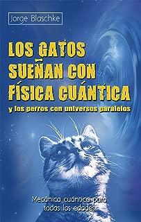 Los gatos sueñan con física cuántica y los perros con universos paralelos: Mecánica cuántica para todas las edades (Ciencia) (Spanish Edition)