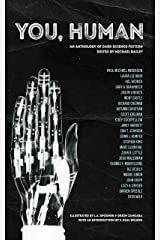 You, Human: An Anthology of Dark Science Fiction Kindle Edition