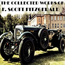 The Collected Works of F. Scott Fitzgerald: The Great Gatsby, The Curious Case of Benjamin Button, The Diamond as Big as t...