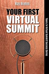 Your First Virtual Summit: How To Host Your First Virtual Summit In The Next 90 Days Even If You Have No List And No Connections (Youru.tv Virtual Summit Success Series Book 1) Kindle Edition