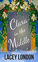 Clara in the Middle: The most hilarious romcom of the year with a stunning twist! (Clara Andrews Book 8)