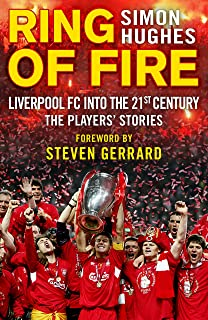 Ring of Fire: Liverpool FC Into the 21st Century: The Players' Stories