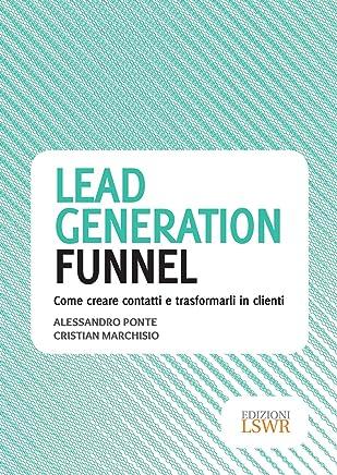 Lead generation funnel: Come creare contatti e trasformarli in clienti