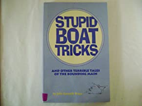 Stupid Boat Tricks: And Other Terrible Tales of the Bounding Main