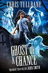 Ghost of a Chance: A Comedic Urban Fantasy (The Many Travails of John Smith Book 3) Kindle Edition